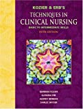 Kozier and Erbs Techniques in Clinical Nursing &quot;Basic to Intermediate Skills&quot; (5th Edition)