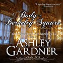 A Body in Berkeley Square: Captain Lacey Regency Mysteries, Book 5 Audiobook by Ashley Gardner, Jennifer Ashley Narrated by James Gillies
