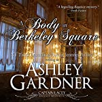 A Body in Berkeley Square: Captain Lacey Regency Mysteries, Book 5 | Ashley Gardner,Jennifer Ashley