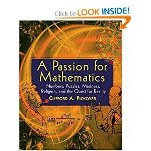 A Passion for Mathematics: Numbers, Puzzles, Madness, Religion, and the Quest for Reality Clifford A. Pickover