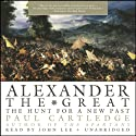 Alexander the Great: The Hunt for a New Past (       UNABRIDGED) by Paul Cartledge Narrated by John Lee