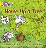Horse Up a Tree: Yellow/Band 3 (Collins Big Cat Phonics) (0007235968) by Martin Waddell