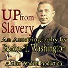 Up from Slavery Hörbuch von Booker T Washington Gesprochen von: Mike Vendetti