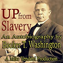 Up from Slavery | Livre audio Auteur(s) : Booker T Washington Narrateur(s) : Mike Vendetti
