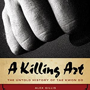 A Killing Art: The Untold History of Tae Kwon Doe | [Alex Gillis]