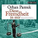 Diese Fremdheit in mir | Orhan Pamuk