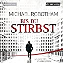 Bis du stirbst Audiobook by Michael Robotham Narrated by Johannes Steck