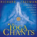 Yoga Chants: Deepen Your Yoga Practice with Authentic Sanskrit Chant  by Richard Freeman Narrated by Richard Freeman