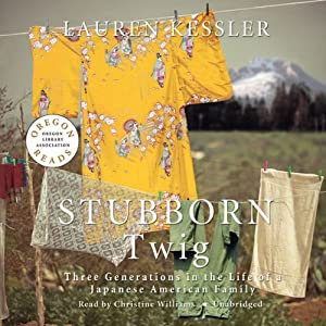 Stubborn Twig: Three Generations in the Life of a Japanese American Family | [Lauren Kessler]