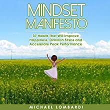 Mindset Manifesto: 37 Habits That Will Improve Happiness, Diminish Stress and Accelerate Peak Performance Audiobook by Michael Lombardi Narrated by Pat Friia