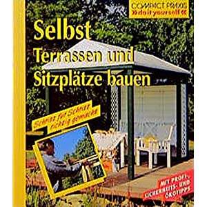 """Selbst Terrassen und Sitzplätze bauen (Compact-Praxis """"do it yourself"""")"""