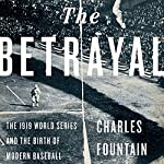 The Betrayal : The 1919 World Series and the Birth of Modern Baseball | Charles Fountain