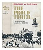 The Proud Tower : A Portrait of the World Before the War, 1890-1914 (0026203006) by Tuchman, Barbara W.