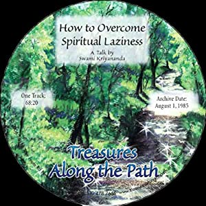 How to Overcome Spiritual Laziness: Treasures Along the Path | [Swami Kriyananda]