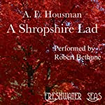 The Poetry of A. E. Housman, Volume I: A Shropshire Lad (       UNABRIDGED) by Alfred Edward Housman Narrated by Robert Bethune