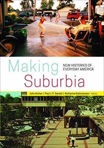 Making Suburbia: New Histories of Everyday America