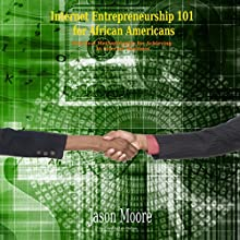 Internet Entrepreneurship 101 for African Americans: Practical Methodologies for Achieving in Internet Business (       UNABRIDGED) by Jason Moore Narrated by Len Phillips