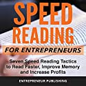 Speed Reading for Entrepreneurs: Seven Speed Reading Tactics to Read Faster, Improve Memory and Increase Profits Audiobook by  Entrepreneur Publishing Narrated by R. Keith Miles