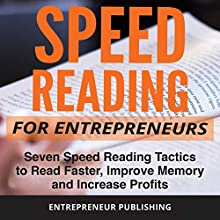 Speed Reading for Entrepreneurs: Seven Speed Reading Tactics to Read Faster, Improve Memory and Increase Profits (       UNABRIDGED) by Entrepreneur Publishing Narrated by R. Keith Miles