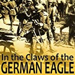 In the Claws of the German Eagle | Albert Rhys Williams