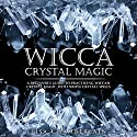 Wicca Crystal Magic: A Beginner's Guide to Practicing Wiccan Crystal Magic, with Simple Crystal Spells Audiobook by Lisa Chamberlain Narrated by Kris Keppeler