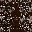 Fishing the Sloe-Black River Audiobook by Colum McCann Narrated by Clodagh Bowyer, Tim Smallwood, Paul Nugent, Fiana Toibin, Sean Gormley, John Keating, Ed Malone