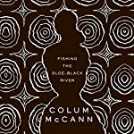 Fishing the Sloe-Black River | Colum McCann