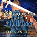 Conquered by the Highlander: Conquered Bride, Book 1 Audiobook by Eliza Knight Narrated by Antony Ferguson