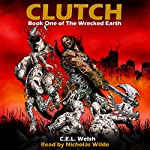 Clutch: The Wrecked Earth, Book 1 | C.E.L. Welsh
