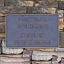 Four Years, Five Seasons (       UNABRIDGED) by Peter S. Beagle Narrated by Peter S. Beagle