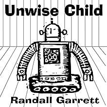 Unwise Child (       UNABRIDGED) by Randall Garrett Narrated by Harry Shaw