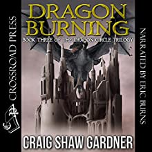 Dragon Burning: The Dragon Circle Trilogy, Book 3 Audiobook by Craig Shaw Gardner Narrated by Eric Burns