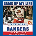 Game of My Life: New York Rangers: Memorable Stories of Rangers Hockey (       UNABRIDGED) by John Halligan, John Kreiser Narrated by David Deboy