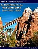 Der Park-Planer für das Walt Disney World Resort in Florida - 5. Edition: Der Insider-Reiseführer durch die weltgrößte Freizeitparkanlage