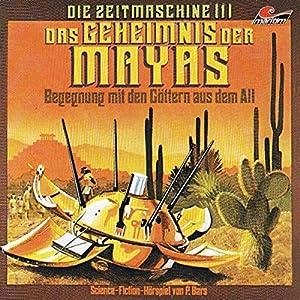 Das Geheimnis der Mayas (Die Zeitmaschine 1) Hörspiel