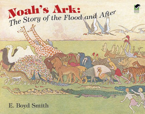 Noah's Ark: The Story of the Flood and After, E. Boyd Smith
