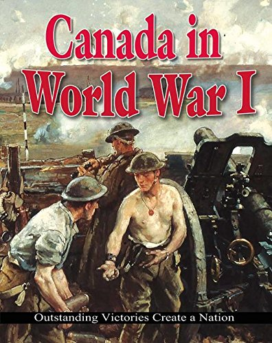 Canada in World War I: Outstanding Victories Create a Nation (World War I: Remembering the Great War)