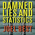Damned Lies and Statistics: Untangling Numbers from the Media, Politicians, and Activists Audiobook by Joel Best Narrated by Patrick Lawlor