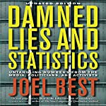 Damned Lies and Statistics: Untangling Numbers from the Media, Politicians, and Activists | Joel Best