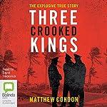 Three Crooked Kings: Three Crooked Kings, Book 1   Matthew Condon