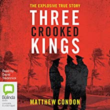 Three Crooked Kings: Three Crooked Kings, Book 1 Audiobook by Matthew Condon Narrated by David Tredinnick