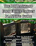 img - for The DIY Backyard Farm Edible Garden Planning Guide: The Simple,
