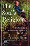 The Soul's Religion: Cultivating a Profoundly Spiritual Way of Life (0060081945) by Moore, Thomas