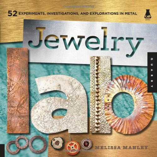 Jewelry Lab: 52 Experiments, Investigations, and Explorations in Metal (Lab (Quarry Books))
