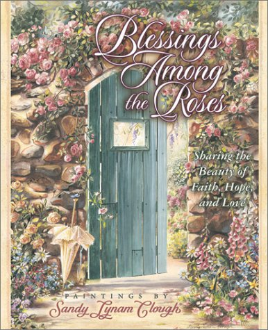 Blessings Among The Roses: Sharing The Beauty Of Faith, Hope, And Love