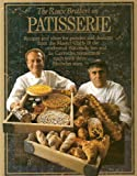 Michael & Albert Roux The Roux Brothers on Patisserie.Recipes and Ideas for Pastries and Desserts From the Master Chefs of the Celebrated Waterside Inn and Le Gavroche Restaurants - Each With Three Michelin Stars.
