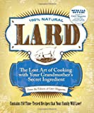 Lard: The Lost Art of Cooking with Your Grandmothers Secret Ingredient