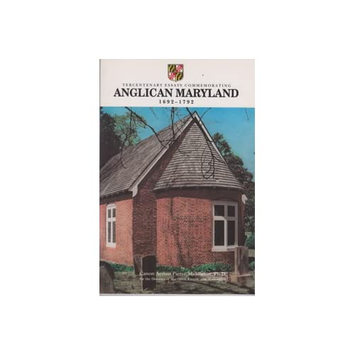 Anglican Maryland, 1692-1792 Arthur Pierce Middleton