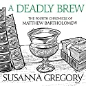 A Deadly Brew: The Fourth Matthew Bartholomew Chronicle Audiobook by Susanna Gregory Narrated by David Thorpe