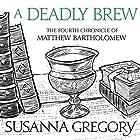 A Deadly Brew: The Fourth Matthew Bartholomew Chronicle Hörbuch von Susanna Gregory Gesprochen von: David Thorpe